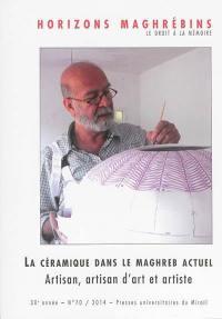 Horizons maghrébins. n° 70, La céramique dans le Maghreb actuel : artisan, artisan d'art et artiste