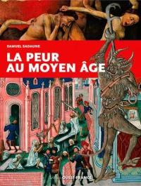 La peur au Moyen Age : craintes, effrois et tourments particuliers et collectifs