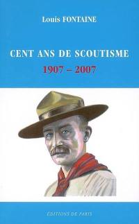 Cent ans de scoutisme : 1907-2007 : rétrospective de quelques grands moments