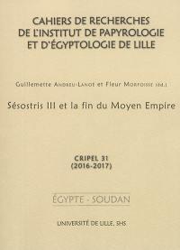 Cahiers de recherches de l'Institut de papyrologie et d'égyptologie de Lille. n° 31, Sésostris III et la fin du Moyen Empire, 2016-2017 : Egypte, Soudan