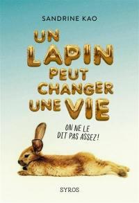 Un lapin peut changer une vie : on ne le dit pas assez !