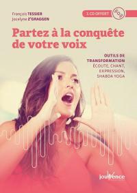 Partez à la conquête de votre voix : outils de transformation : écoute, chant, expression, shabda yoga