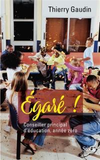 Egaré ! : conseiller principal d'éducation, année zéro