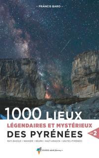 1.000 lieux légendaires et mystérieux des Pyrénées. Volume 2, 1.000 lieux légendaires et mystérieux des Pyrénées