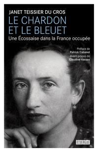 Le chardon et le bleuet : une Ecossaise dans la France occupée : récit