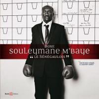Boxe : Souleymane M'Baye : le Sénégaulois