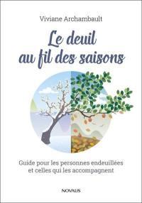 Le deuil au fil des saisons  : guide pour les personnes endeuillées et celles qui les accompagnent
