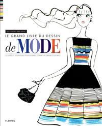 Le grand livre du dessin de mode : astuces et techniques pour dessiner comme un grand couturier