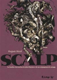 Scalp : la funèbre chevauchée de John Glanton et de ses compagnons de carnage