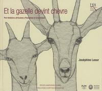 Et la gazelle devint chèvre : pré-histoires africaines d'hommes et d'animaux