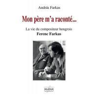 Mon père m'a raconté... : la vie du compositeur hongrois Ferenc Farkas