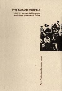Etre paysans ensemble : 1960-1990 : une page de l'histoire du syndicalisme paysan dans la Drôme
