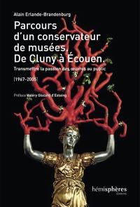 Parcours d'un conservateur de musées : de Cluny à Ecouen : transmettre la passion des oeuvres au public, 1967-2005