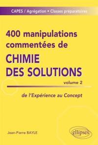 400 manipulations commentées de chimie des solutions. Volume 2,