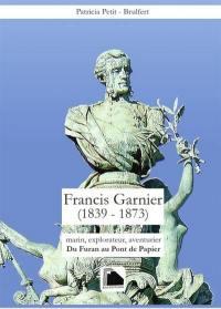 Francis Garnier (1839-1873) : marin, explorateur, aventurier : du Furan au Pont de Papier