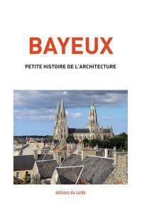 Bayeux, petite histoire de l'architecture