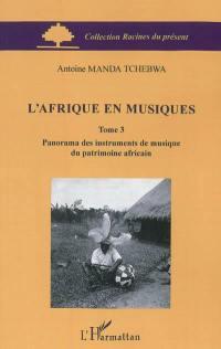 L'Afrique en musiques. Volume 3, Panorama des instruments de musique du patrimoine africain