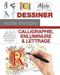 Dessiner, mode d'emploi : calligraphie, enluminure & lettrage