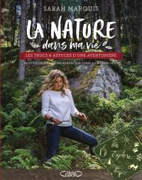 La nature dans ma vie : les trucs & astuces d'une aventurière : recettes énergie, comprendre son corps, croquer la vie