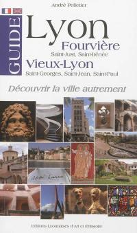 Lyon : Fourvière (Saint-Just, Saint-Irénée), Vieux-Lyon (Saint-Georges, Saint-Jean, Saint-Paul) : guide