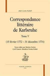 Correspondance littéraire de Karlsruhe. Volume 5, 15 février 1772-31 décembre 1774