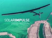 Solar Impulse : the first round, the world solar flight = Solar Impulse : le premier tour du monde en avion solaire = Solar Impulse : die erste Solarflug um die Welt