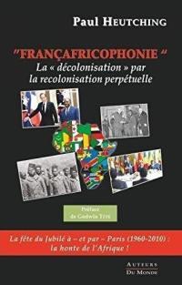 Françafricophonie : la décolonisation par la recolonisation perpétuelle