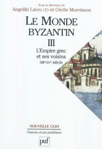 Le monde byzantin. Volume 3, Byzance et ses voisins, 1204-1453