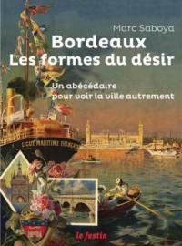 Bordeaux, les formes du désir : un abécédaire pour voir la ville autrement