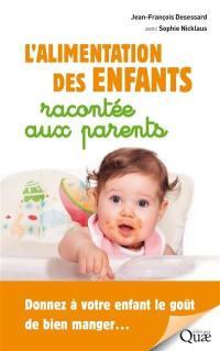 L'alimentation des enfants racontée aux parents : donnez à votre enfant le goût de bien manger...