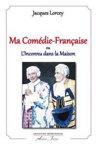 Ma Comédie-Française ou L'inconnu dans la maison