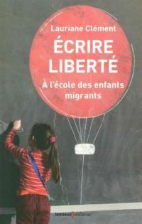 Ecrire liberté : à l'école des enfants migrants