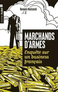 Marchands d'armes : enquête sur un business français