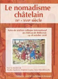 Le nomadisme châtelain : IXe-XVIIe siècle : actes du sixième colloque international au château de Bellecroix, 14-16 octobre 2016