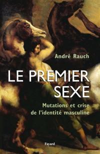 Le premier sexe : mutations et crise de l'identité masculine