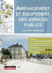 Aménagement et équipement des espaces publics : places, espaces paysagers, mobiliers, fontaines