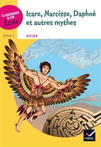 Icare, Narcisse, Daphné et autres mythes : d'après Les métamorphoses d'Ovide