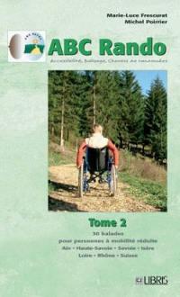 ABC rando : accessibilité, balisage, chemins de randonnées. Volume 2, 30 balades pour personnes à mobilité réduite : Ain, Haute-Savoie, Savoie, Isère, Loire, Rhône, Suisse