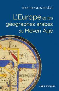 L'Europe et les géographes arabes du Moyen Age (IXe-XVe siècle) : la grande terre et ses peuples : conceptualisation d'un espace ethnique et politique