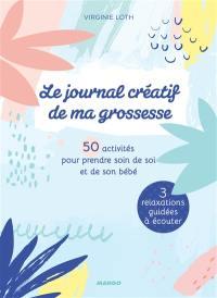 Le journal créatif de ma grossesse : 50 activités pour prendre soin de soi et de son bébé : 3 relaxations guidées à écouter