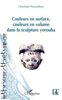 Couleurs en surface, couleurs en volume dans la sculpture yorouba