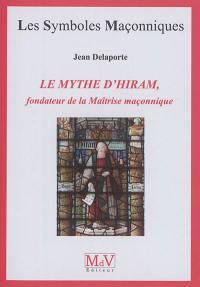 Le mythe d'Hiram, fondateur de la maîtrise maçonnique