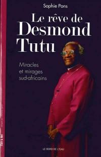 Le rêve de Desmond Tutu : miracles et mirages sud-africains