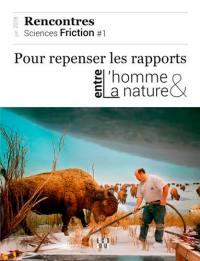 Sciences friction, rencontres. n° 1, Pour repenser les rapports entre l'homme et la nature