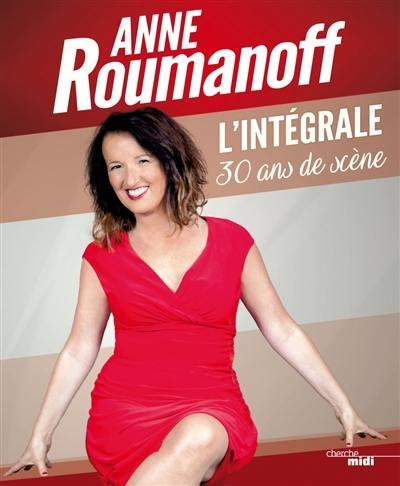 Anne Roumanoff : l'intégrale, 30 ans de scène