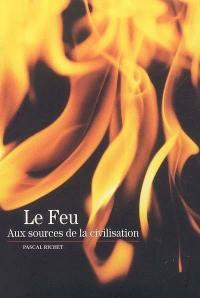 Le feu : aux sources de la civilisation