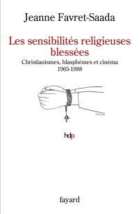 Les sensibilités religieuses blessées : christianismes, blasphèmes et cinéma, 1965-1988