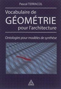 Vocabulaire de géométrie pour l'architecture : ontologies pour modèles de synthèse
