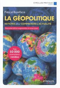 La géopolitique : 48 fiches pour comprendre l'actualité