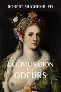 La civilisation des odeurs : XVIe-début XIXe siècle